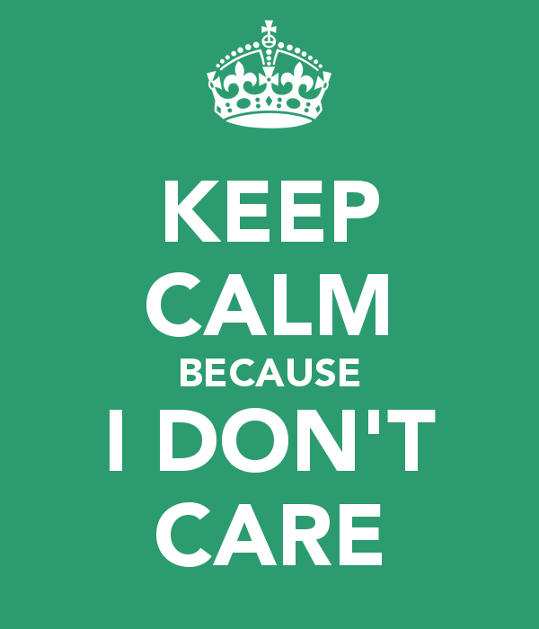 [Image: i-dont-care.png]