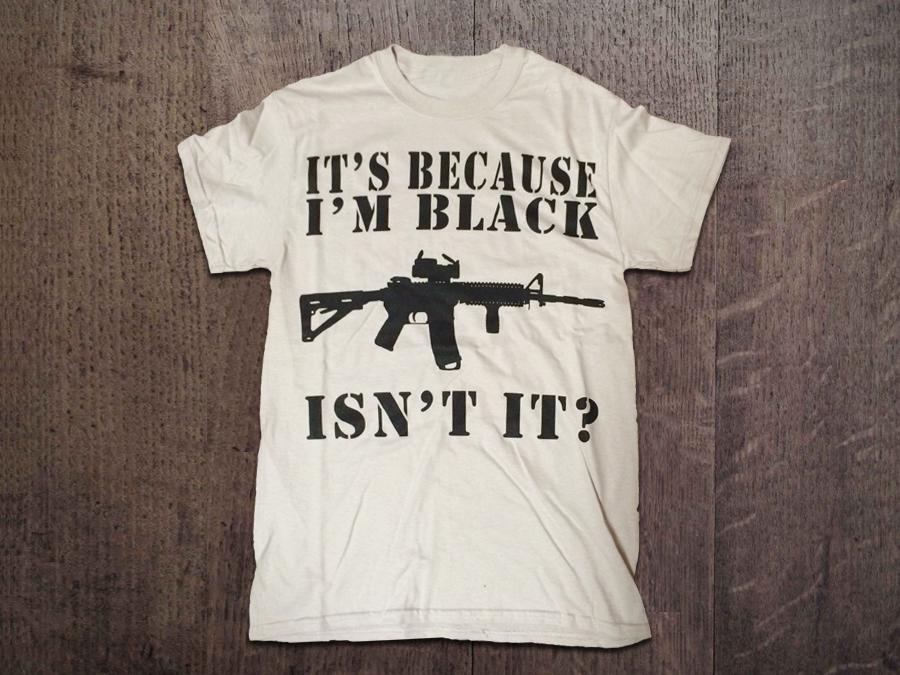 it�s because i�m black isn�t it tshirt from florida gun